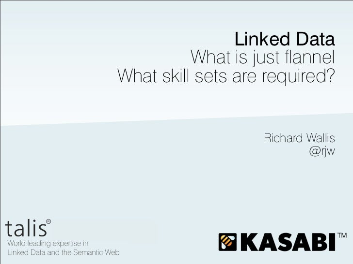 Linked Data          What is just flannelWhat skill sets are required?                    Richard Wallis                  ...