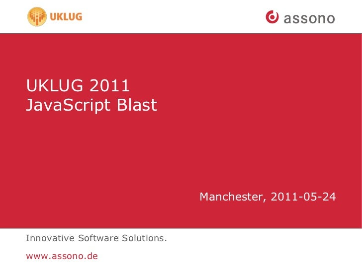 UKLUG 2011JavaScript Blast                                 Manchester, 2011-05-24Innovative Software Solutions.www.assono.de