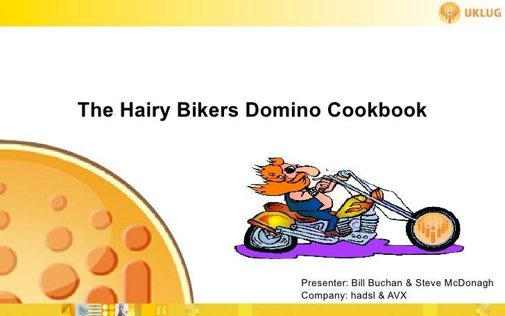 The Hairy Bikers Domino Cookbook                         Presenter: Bill Buchan & Steve McDonagh                     Compa...