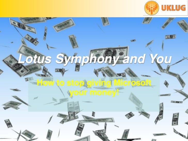 Lotus Symphony and You   How to stop giving Microsoft           your money!