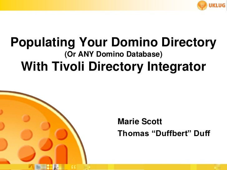 Populating Your Domino Directory        (Or ANY Domino Database) With Tivoli Directory Integrator                     Mari...