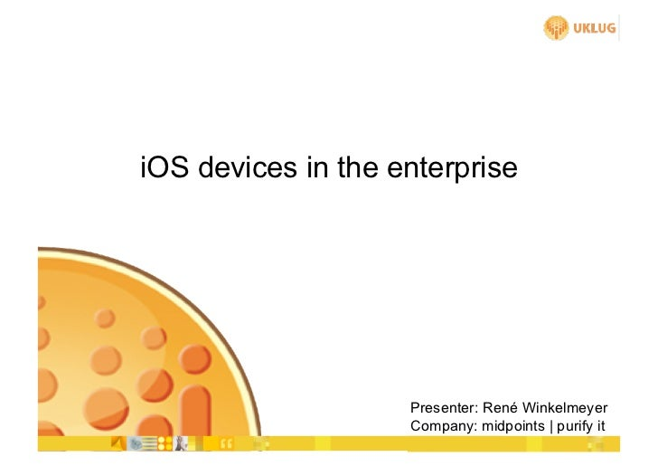 iOS devices in the enterprise                    Presenter: René Winkelmeyer                    Company: midpoints | purif...