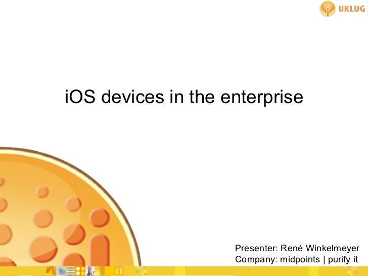 iOS devices in the enterprise                    Presenter: René Winkelmeyer                    Company: midpoints | purif...