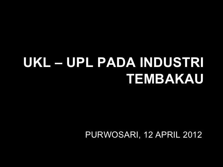 UKL – UPL PADA INDUSTRI             TEMBAKAU       PURWOSARI, 12 APRIL 2012