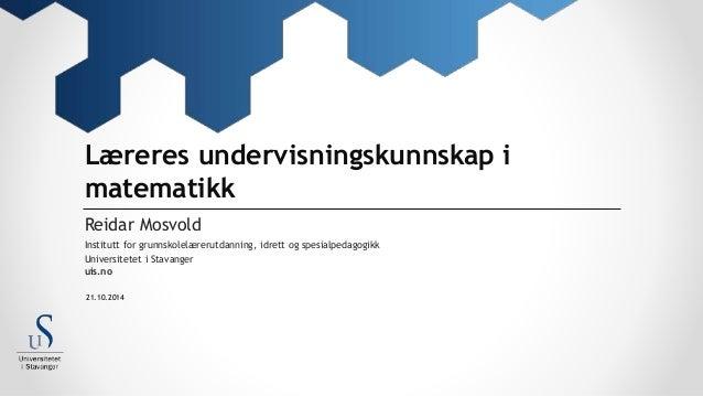 Læreres undervisningskunnskap i  matematikk  Reidar Mosvold  Institutt for grunnskolelærerutdanning, idrett og spesialpeda...