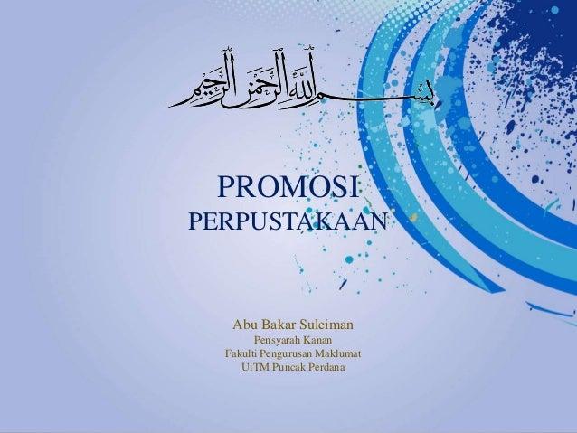 PROMOSI PERPUSTAKAAN Abu Bakar Suleiman Pensyarah Kanan Fakulti Pengurusan Maklumat UiTM Puncak Perdana