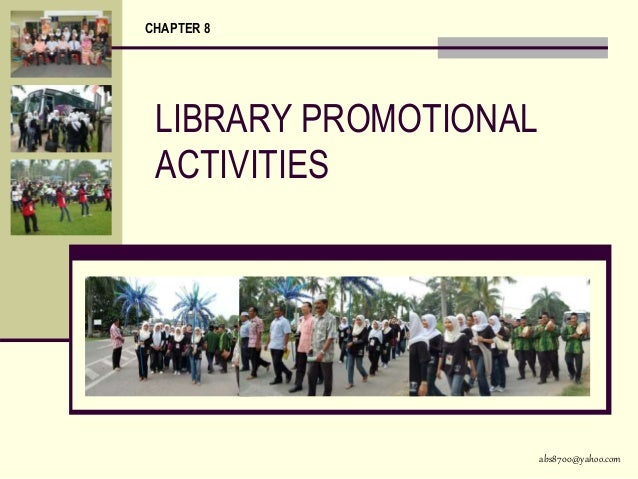 abs8700@yahoo.com LIBRARY PROMOTIONAL ACTIVITIES CHAPTER 8