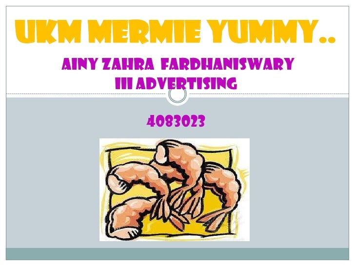 UKM Mermie yummy..<br />Ainy Zahra  Fardhaniswary<br />III ADVERTISING<br />4083023<br />
