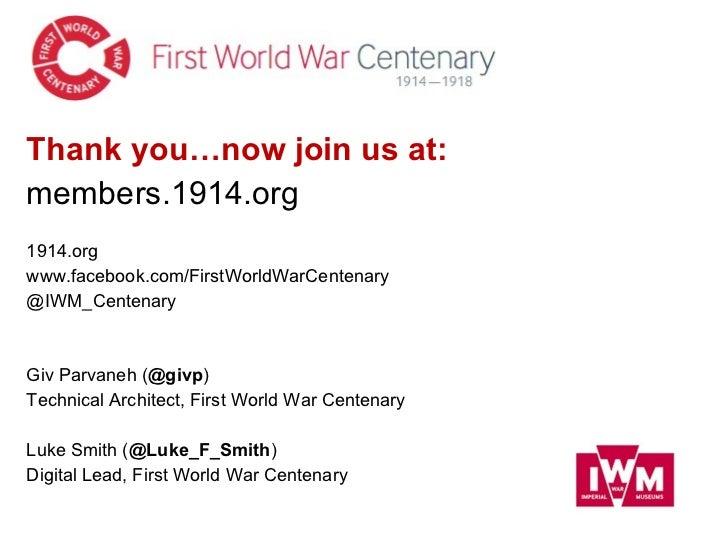 <ul><li>Thank you…now join us at: </li></ul><ul><li>members.1914.org </li></ul><ul><li>1914.org </li></ul><ul><li>www.face...