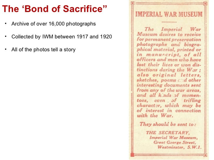 "The 'Bond of Sacrifice"" <ul><li>Archive of over 16,000 photographs  </li></ul><ul><li>Collected by IWM between 1917 and 19..."