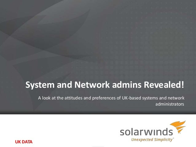 System and Network admins Revealed!          A look at the attitudes and preferences of UK-based systems and network      ...