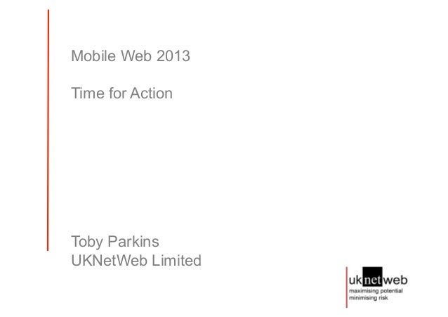 Mobile Web 2013Time for ActionToby ParkinsUKNetWeb Limited