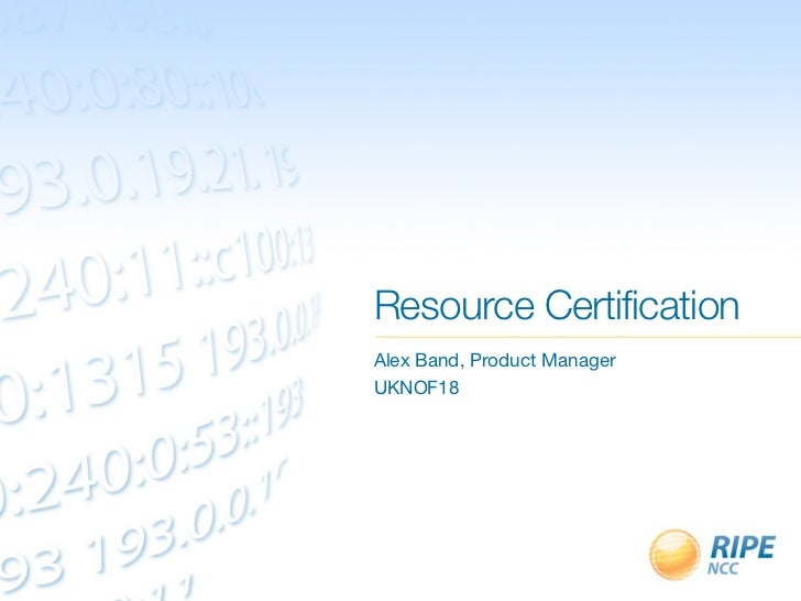 Resource CertificationAlex Band, Product ManagerUKNOF18