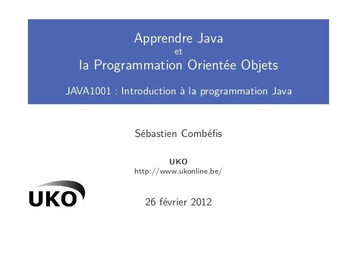 Apprendre Java                        et  la Programmation Orientée ObjetsJAVA1001 : Introduction à la programmation Java ...