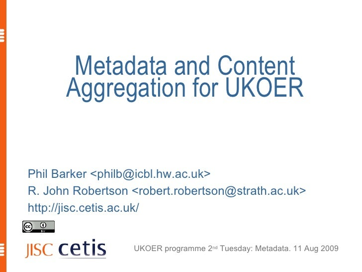 Metadata and Content Aggregation for UKOER <ul><li>Phil Barker <philb@icbl.hw.ac.uk> </li></ul><ul><li>R. John Robertson <...