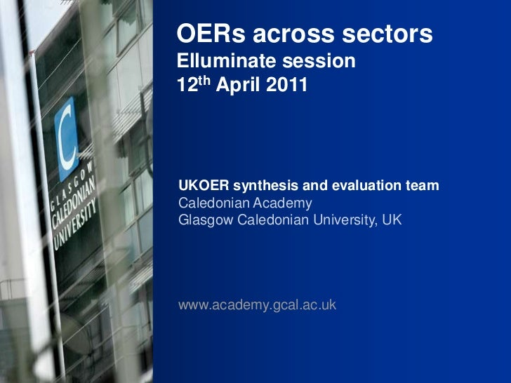 OERs across sectors<br />Elluminate session<br />12th April 2011<br />UKOER synthesis and evaluation team<br />Caledonian ...