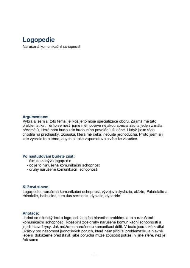 LogopedieNarušená komunikační schopnostArgumentace:Vybrala jsem si toto téma, jelikož je to moje specializace oboru. Zajím...
