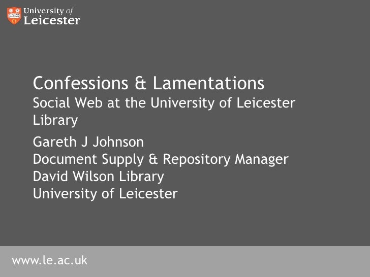 Confessions & Lamentations    Social Web at the University of Leicester    Library    Gareth J Johnson    Document Supply ...