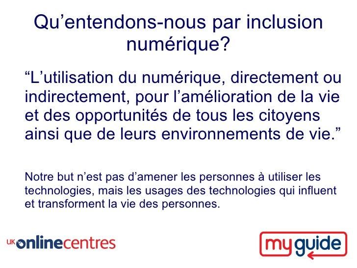 """Qu'entendons-nous par inclusion           numérique? """"L'utilisation du numérique, directement ou indirectement, pour l'amé..."""