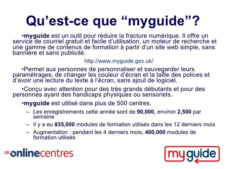 """Qu'est-ce que """"myguide""""?    •myguide est un outil pour réduire la fracture numérique. Il offre un service de courriel grat..."""