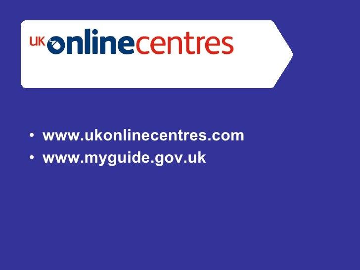 • www.ukonlinecentres.com • www.myguide.gov.uk
