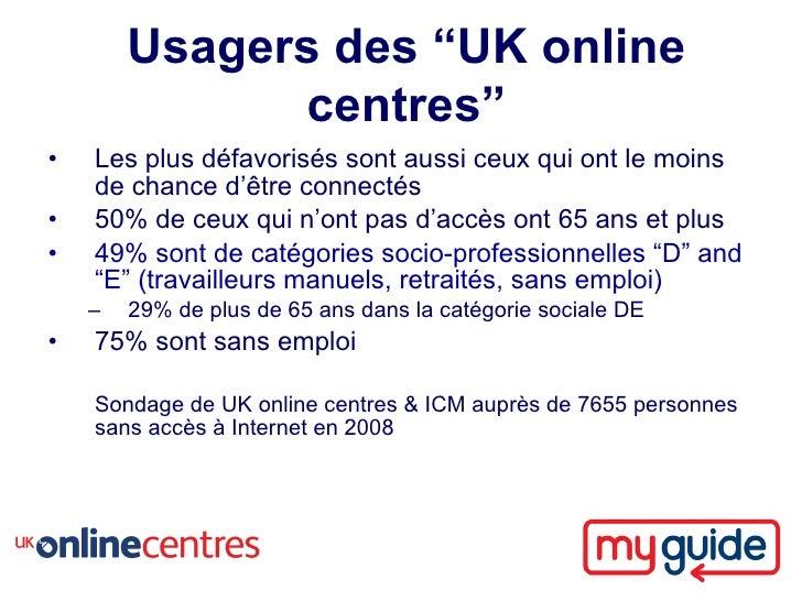 """Usagers des """"UK online               centres"""" •   Les plus défavorisés sont aussi ceux qui ont le moins     de chance d'êt..."""