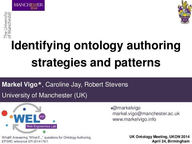 Identifying ontology authoring strategies and patterns Markel Vigo★, Caroline Jay, Robert Stevens University of Manchester...