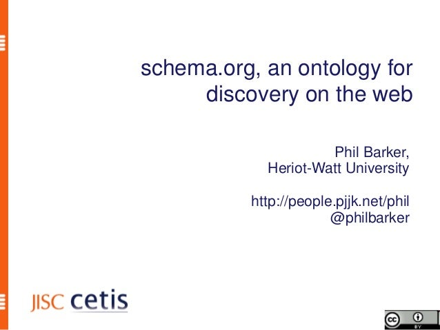schema.org, an ontology for     discovery on the web                     Phil Barker,            Heriot-Watt University   ...