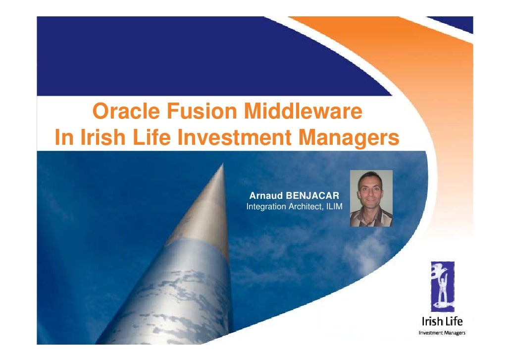 Oracle Fusion Middleware     In Irish Life Investment Managers                                             Arnaud BENJACAR...