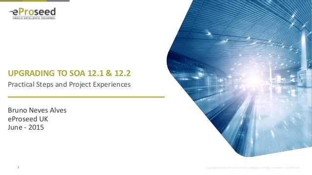 Upgrading to Oracle SOA 12.1 & 12.2 - Practical Steps and Project Experiences Slide 2