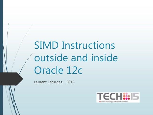 SIMD Instructions outside and inside Oracle 12c Laurent Léturgez – 2015