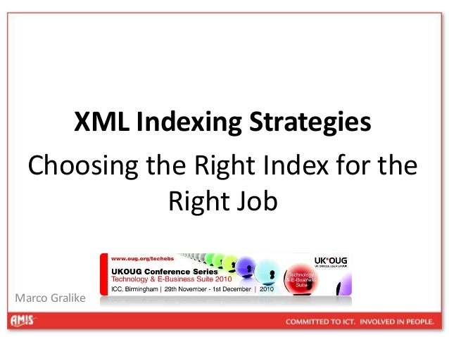XML Indexing Strategies Choosing the Right Index for the Right Job Marco Gralike