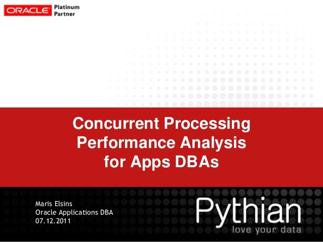 Concurrent Processing Performance Analysis for Apps DBAs Maris Elsins Oracle Applications DBA 07.12.2011
