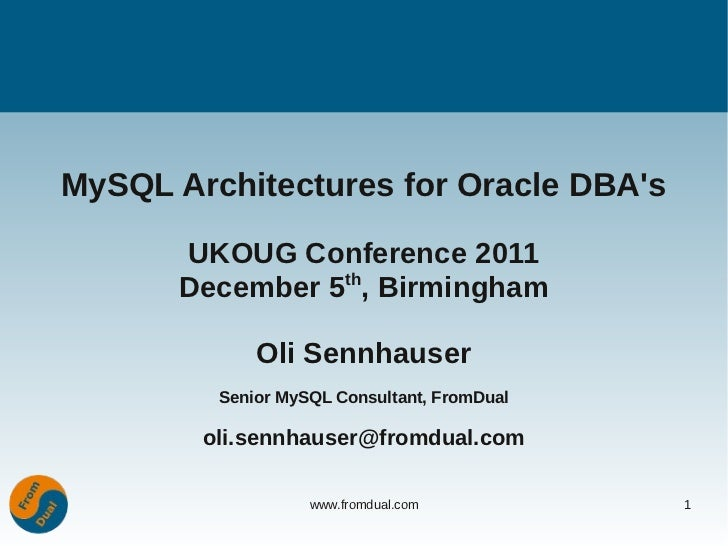 MySQL Architectures for Oracle DBAs       UKOUG Conference 2011                 th       December 5 , Birmingham          ...