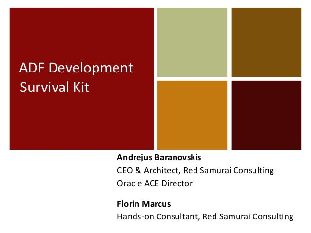 ADF Development Survival Kit  Andrejus Baranovskis CEO & Architect, Red Samurai Consulting Oracle ACE Director Florin Marc...