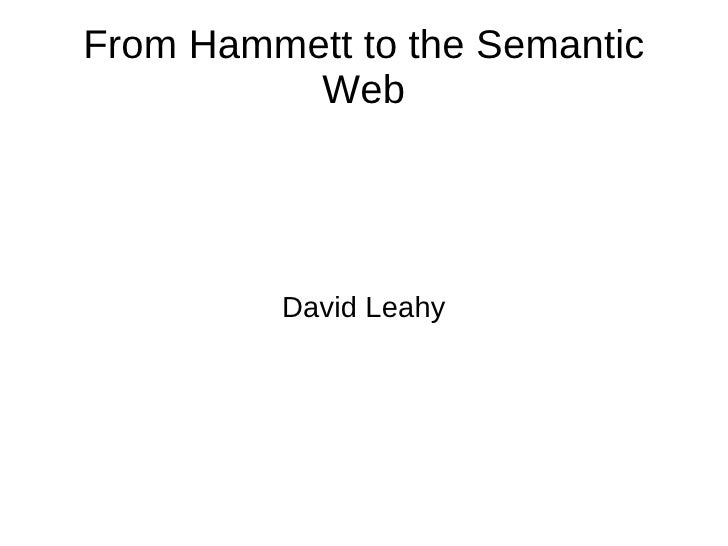 From Hammett to the Semantic Web David Leahy