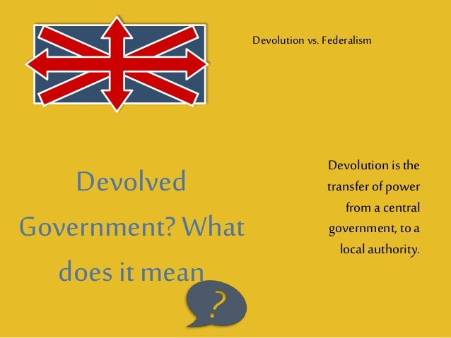 devolution in the uk A guide to devolution in the uk over the coming years there will be more power devolved to city regions through the implementation of devolution deals these deals model themselves on the devolved government in london, which has been in place since 2000.