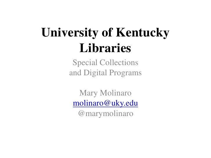 University of Kentucky Libraries<br />Special Collections <br />and Digital Programs<br />Mary Molinaro<br />molinaro@uky....