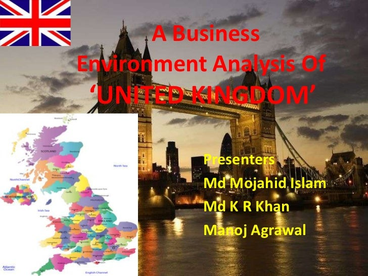A Business      Environment Analysis Of      'UNITED KINGDOM'<br />Presenters<br />Md Mojahid Islam<br />Md K R Khan<br />...