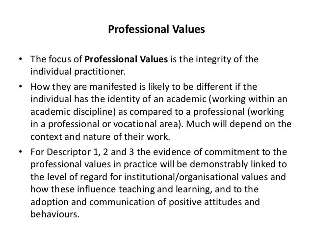 professional values Values refer to the rules which an individual uses in order to make decisions which determine whether an action is right or wrong ethics refers to a formal codified.