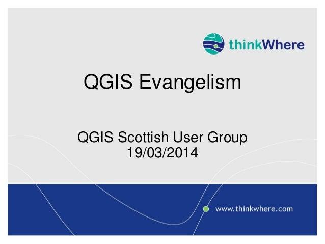 QGIS Evangelism QGIS Scottish User Group 19/03/2014