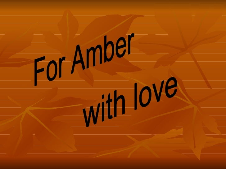 with love  For Amber