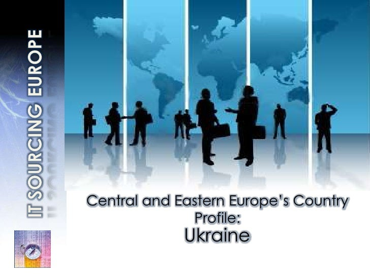 IT SOURCINGEUROPE<br />Central and Eastern Europe's Country Profile:<br />Ukraine<br />