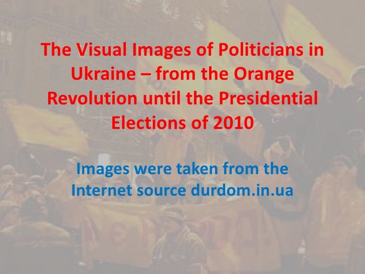 The Visual Images of Politicians in Ukraine – from the Orange Revolution until the Presidential Elections of 2010<br />Ima...