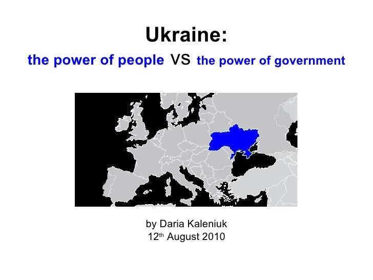 Ukraine: the power of people  vs  the power of government <ul><li>by Daria Kaleniuk </li></ul><ul><li>12 th  August 2010 <...