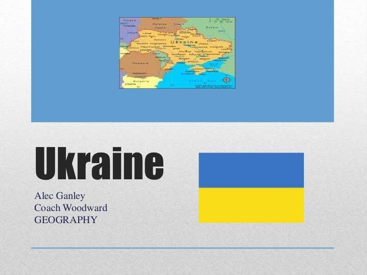 UkraineAlec GanleyCoach WoodwardGEOGRAPHY