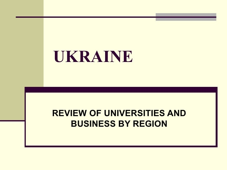 UKRAINE REVIEW OF UNIVERSITIES AND BUSINESS BY REGION