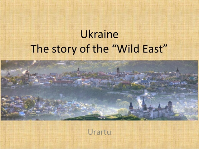 "Ukraine The story of the ""Wild East""  Urartu"