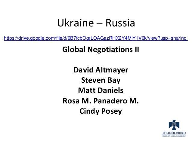 Ukraine – Russia https://drive.google.com/file/d/0B7fcbOgrLOAGazRHX2Y4MjY1V0k/view?usp=sharing Global Negotiations II Davi...