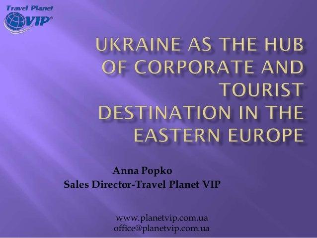Anna PopkoSales Director-Travel Planet VIP          www.planetvip.com.ua          office@planetvip.com.ua